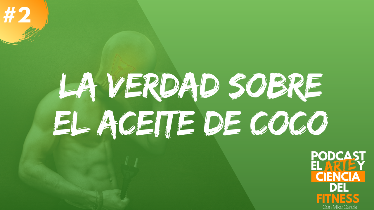Podcast 2: La Verdad Sobre El Aceite De Coco