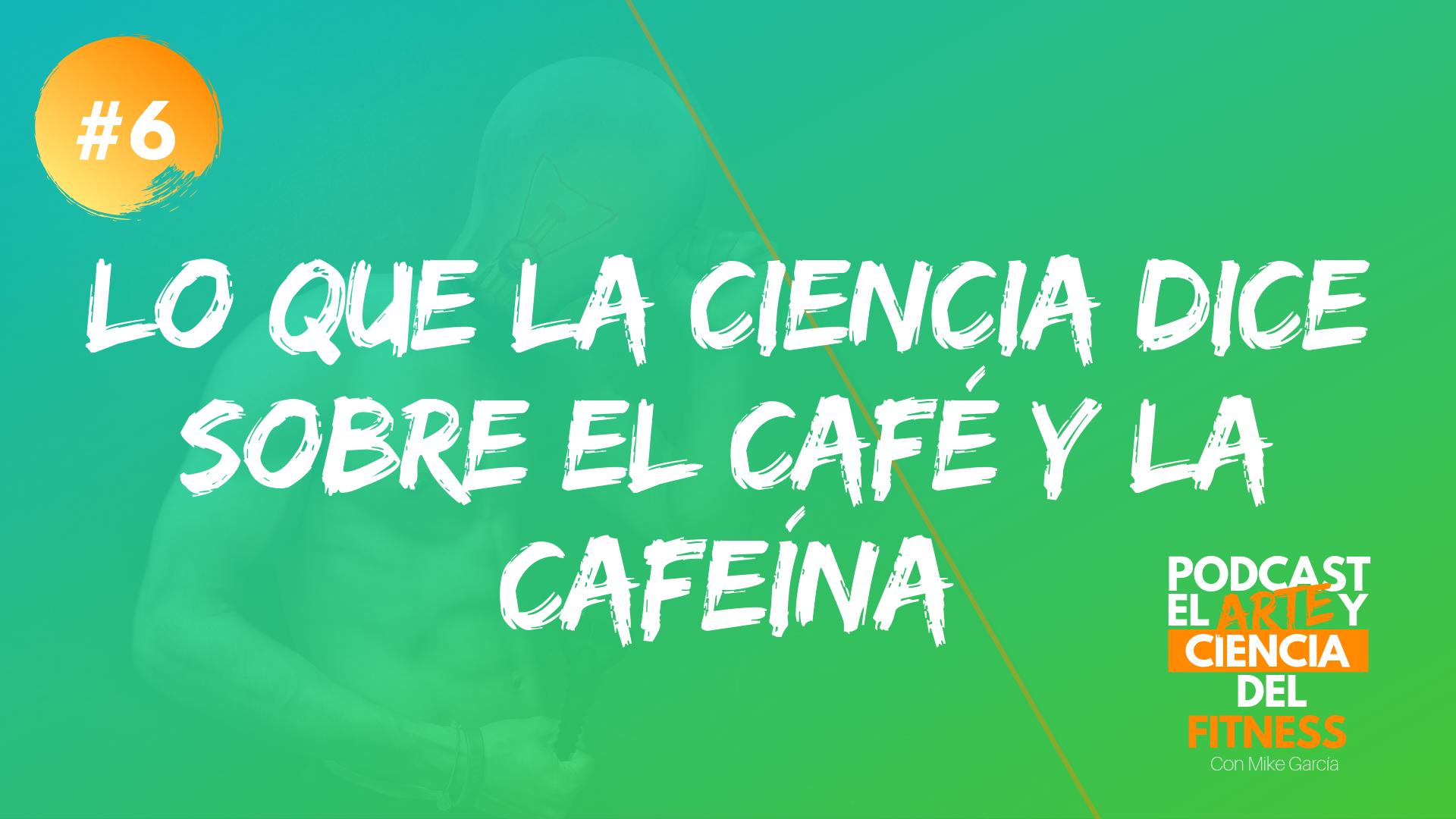 Podcast #6: Lo Que La Ciencia Dice Sobre El Café y La Cafeína