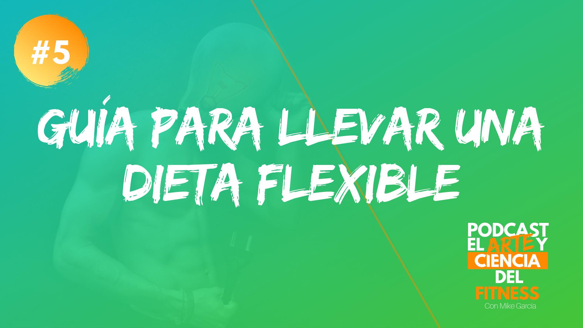 Podcast #5: Guía Para Llevar Una Dieta Flexible