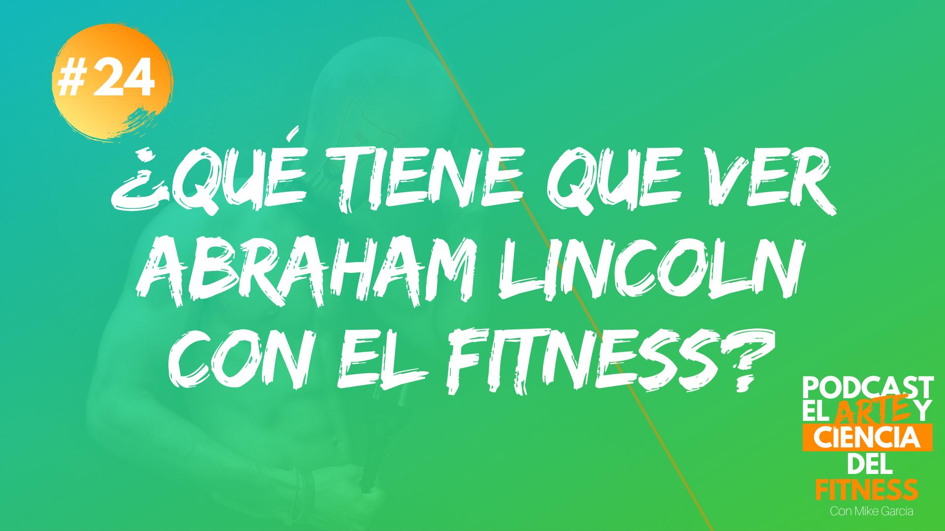 Podcast #24: ¿Qué Tiene Que Ver Abraham Lincoln Con El Fitness?