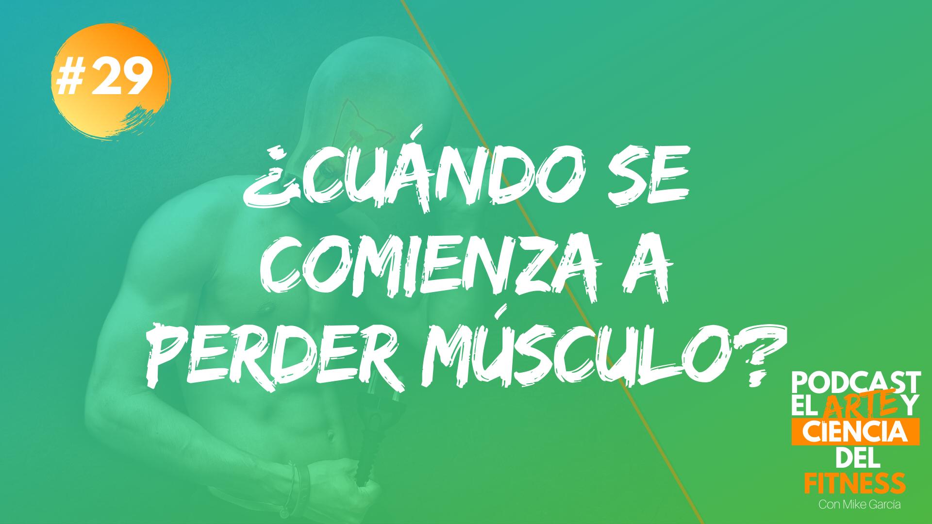 Podcast #29: ¿Cuándo Se Comienza a Perder Músculo?