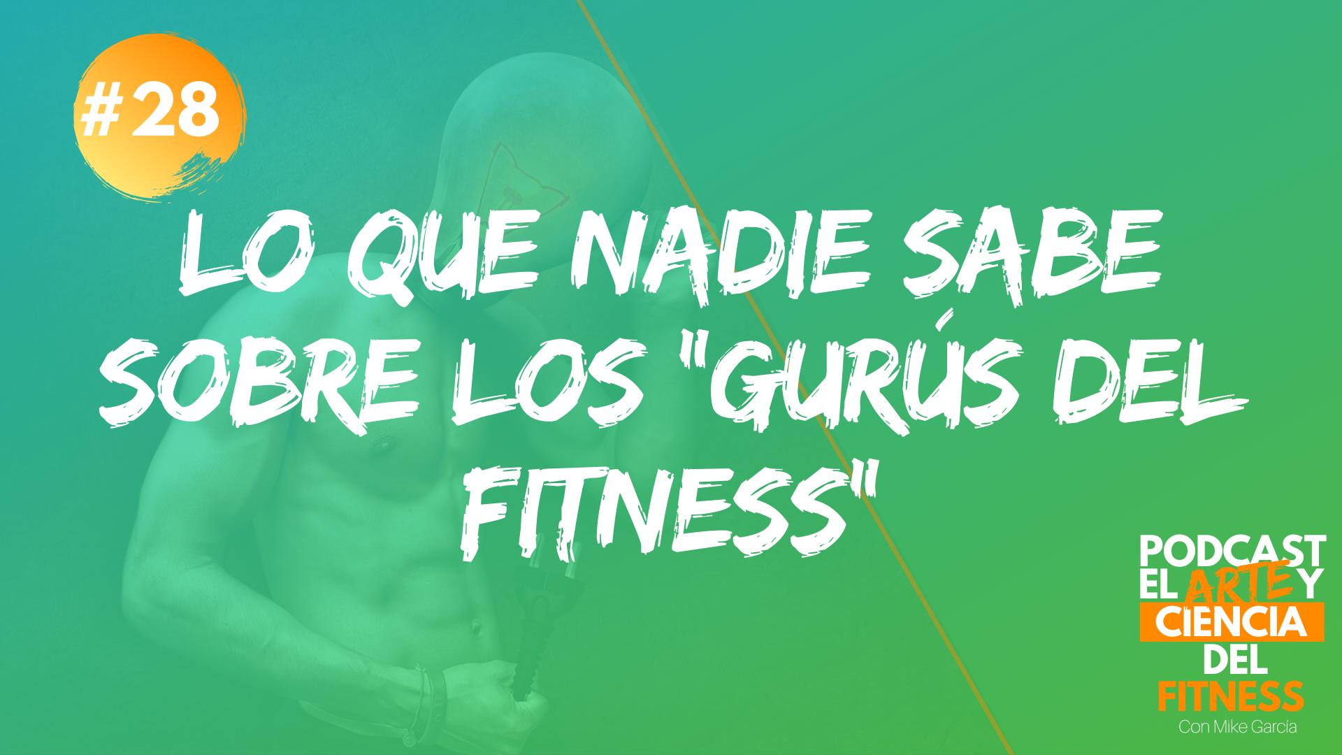 Podcast #28: Lo Que Nadie Sabe Sobre Los Gurús Del Fitness