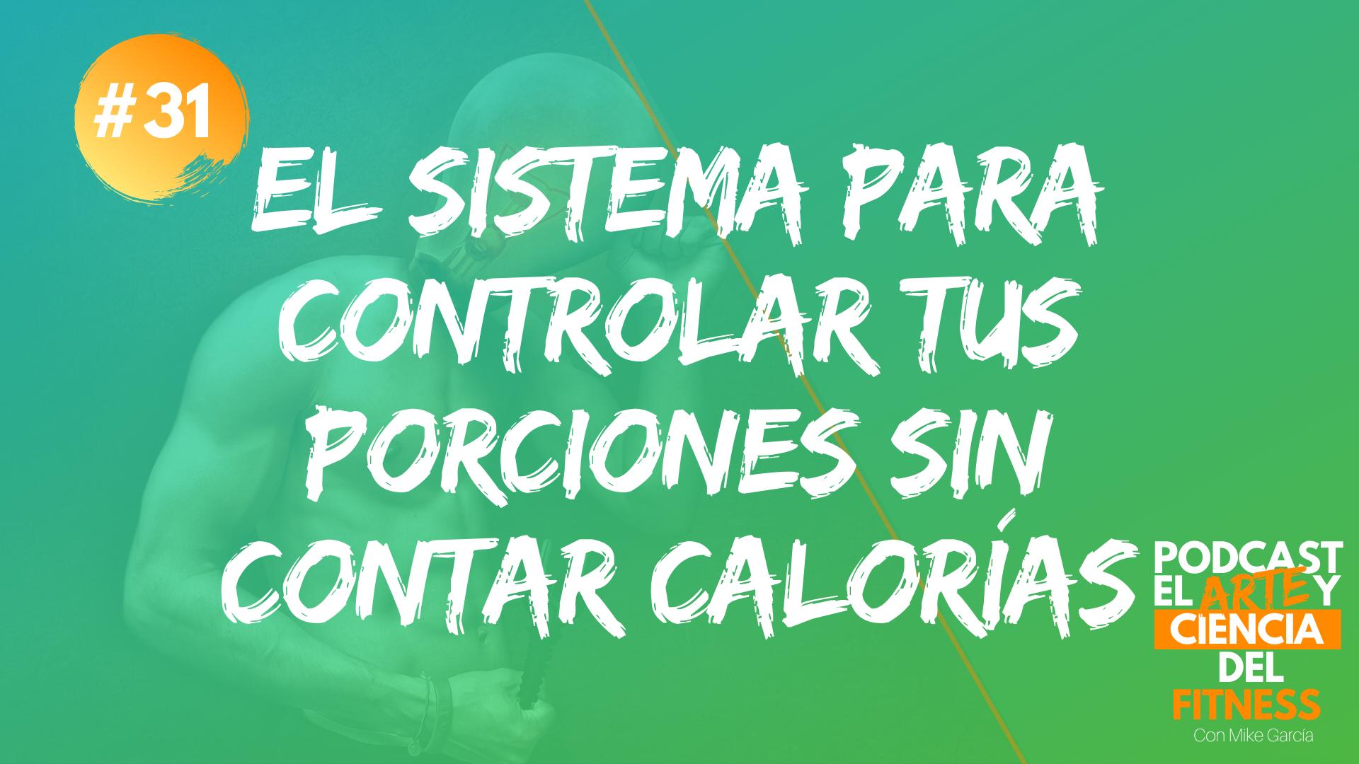 Podcast #31: El Sistema Para Controlar Tus Porciones Sin Contar Calorías