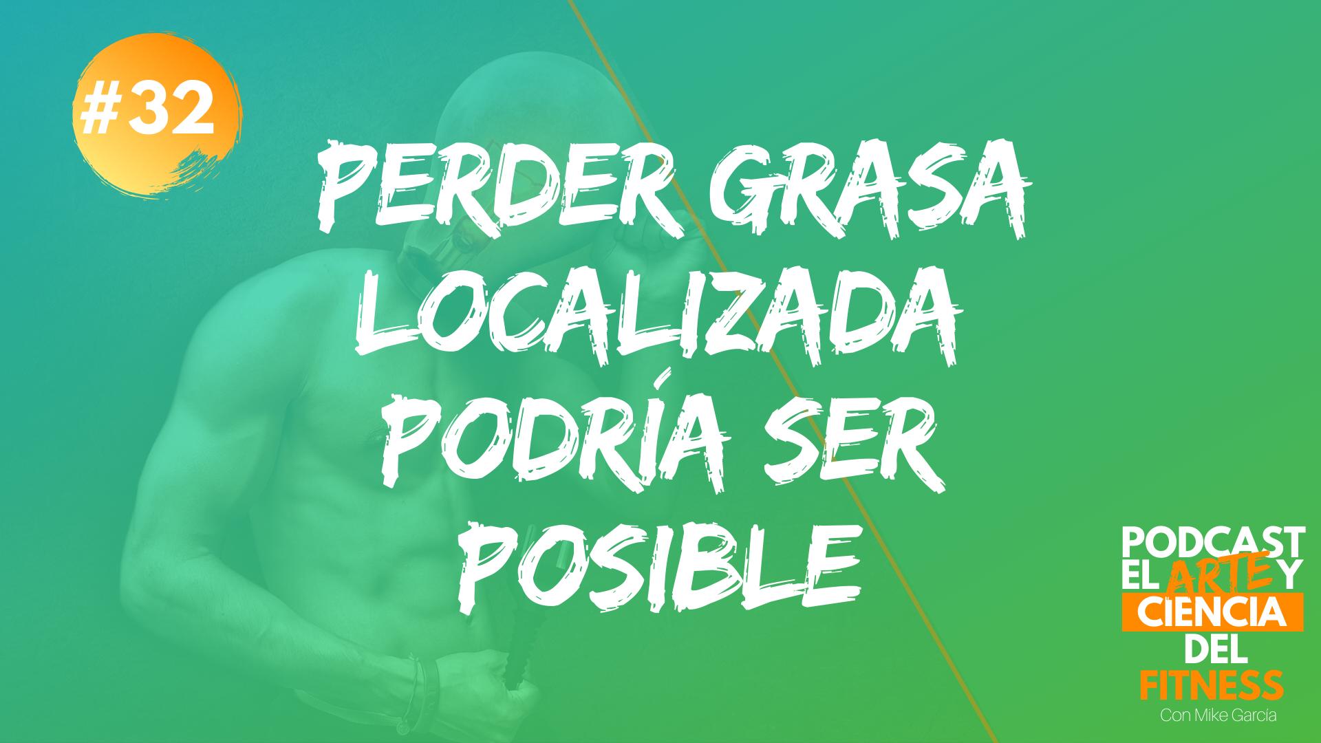 Podcast #32: Perder Grasa Localizada Podría Ser Posible