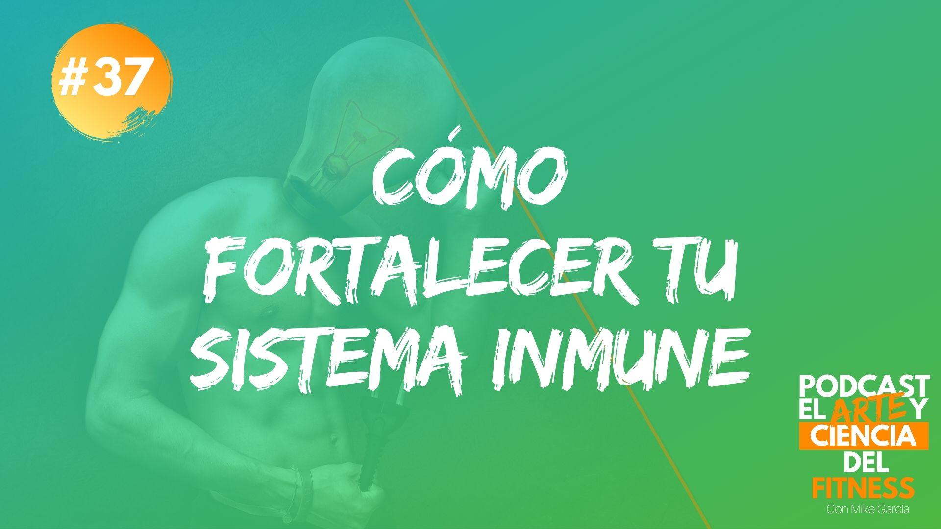 Podcast #37: Cómo Fortalecer Tu Sistema Inmune