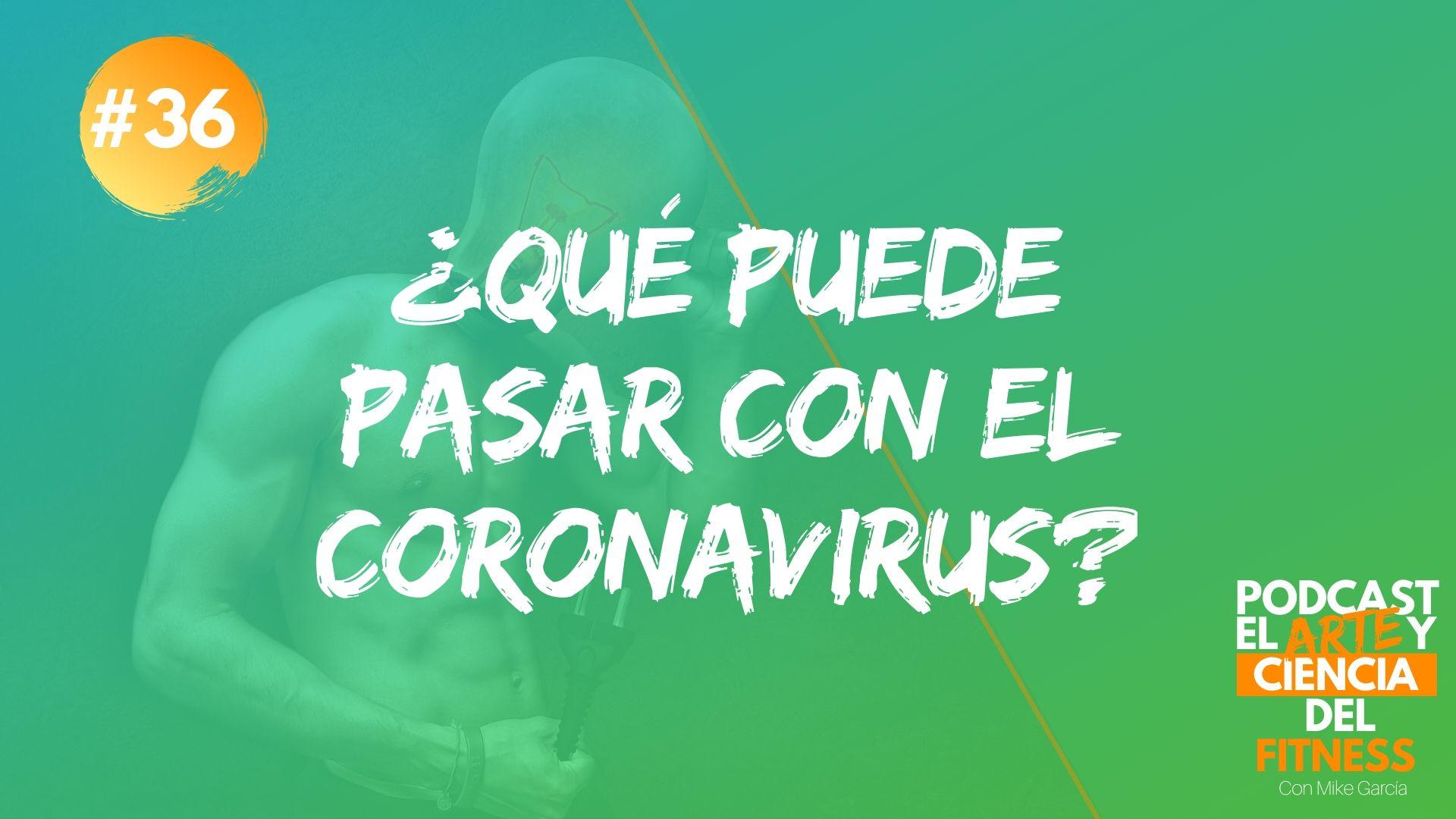 Podcast #36: ¿Qué Puede Pasar Con El Coronavirus?