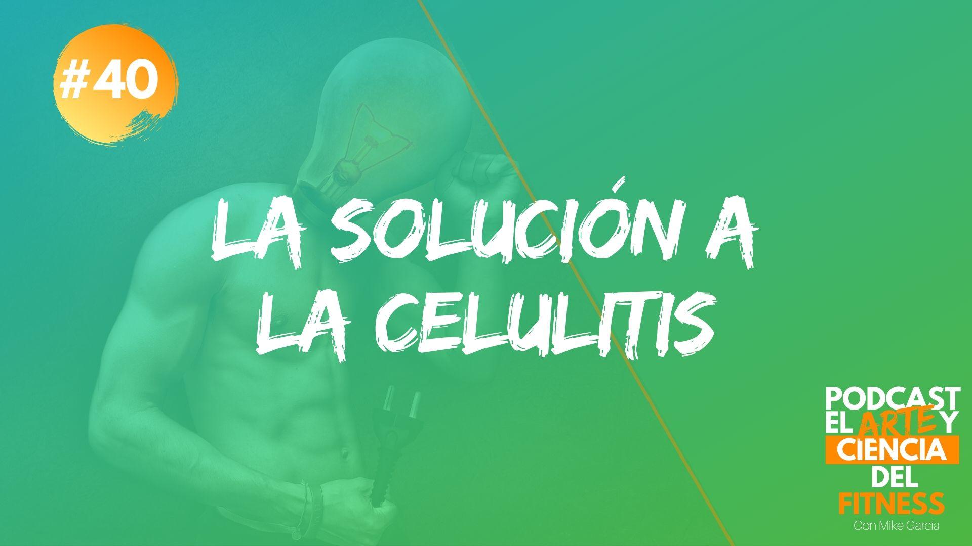 Podcast #40: La Solución a La Celulitis