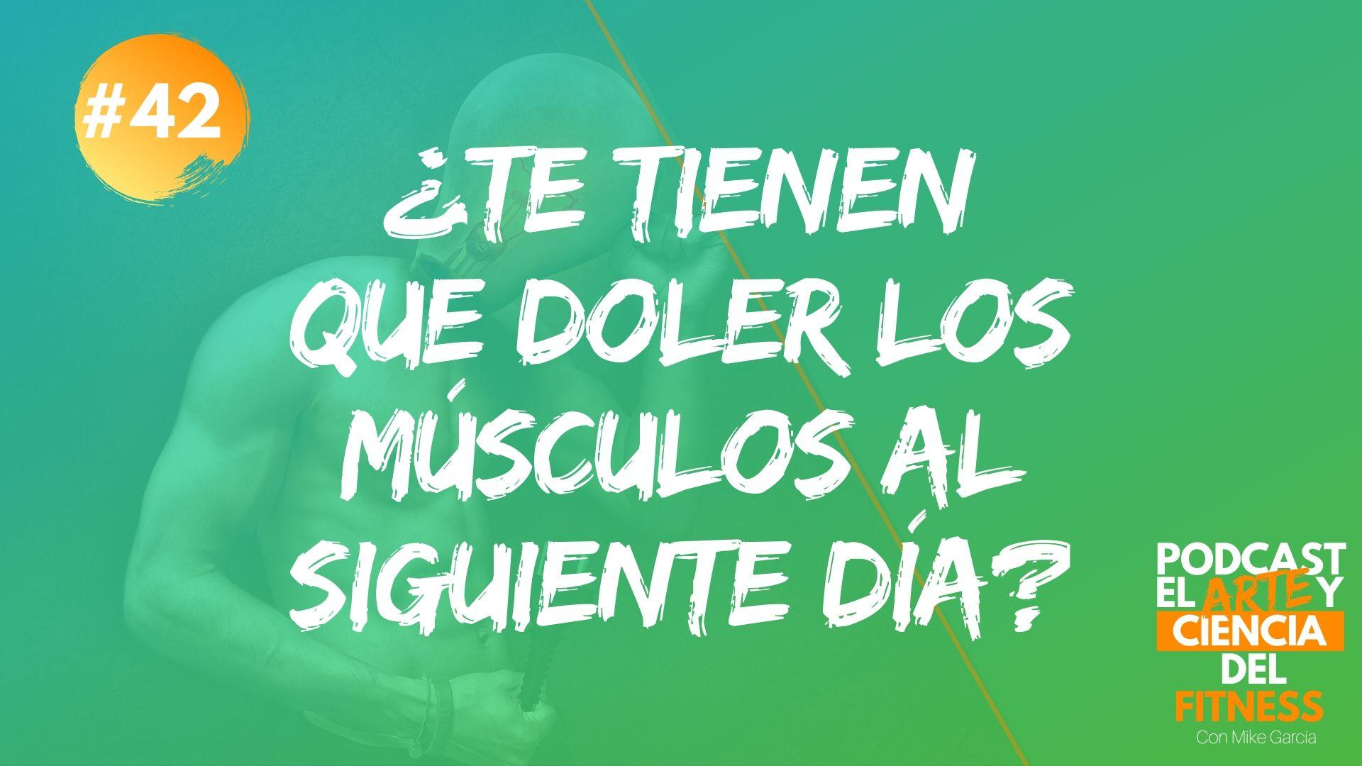 Podcast #42: ¿Los Músculos Te Tienen Que Doler Al Siguiente Día?