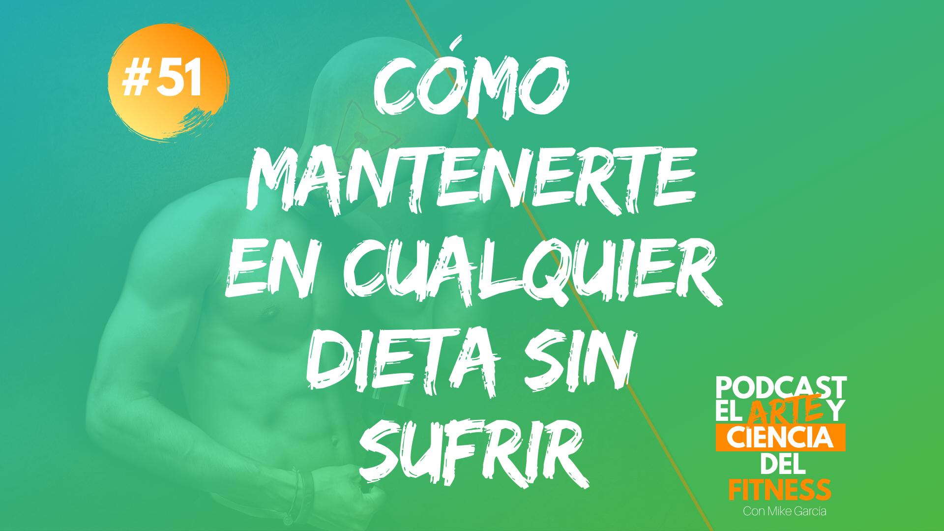 Podcast #51: Cómo Mantenerte en Cualquier Dieta Sin Sufrir