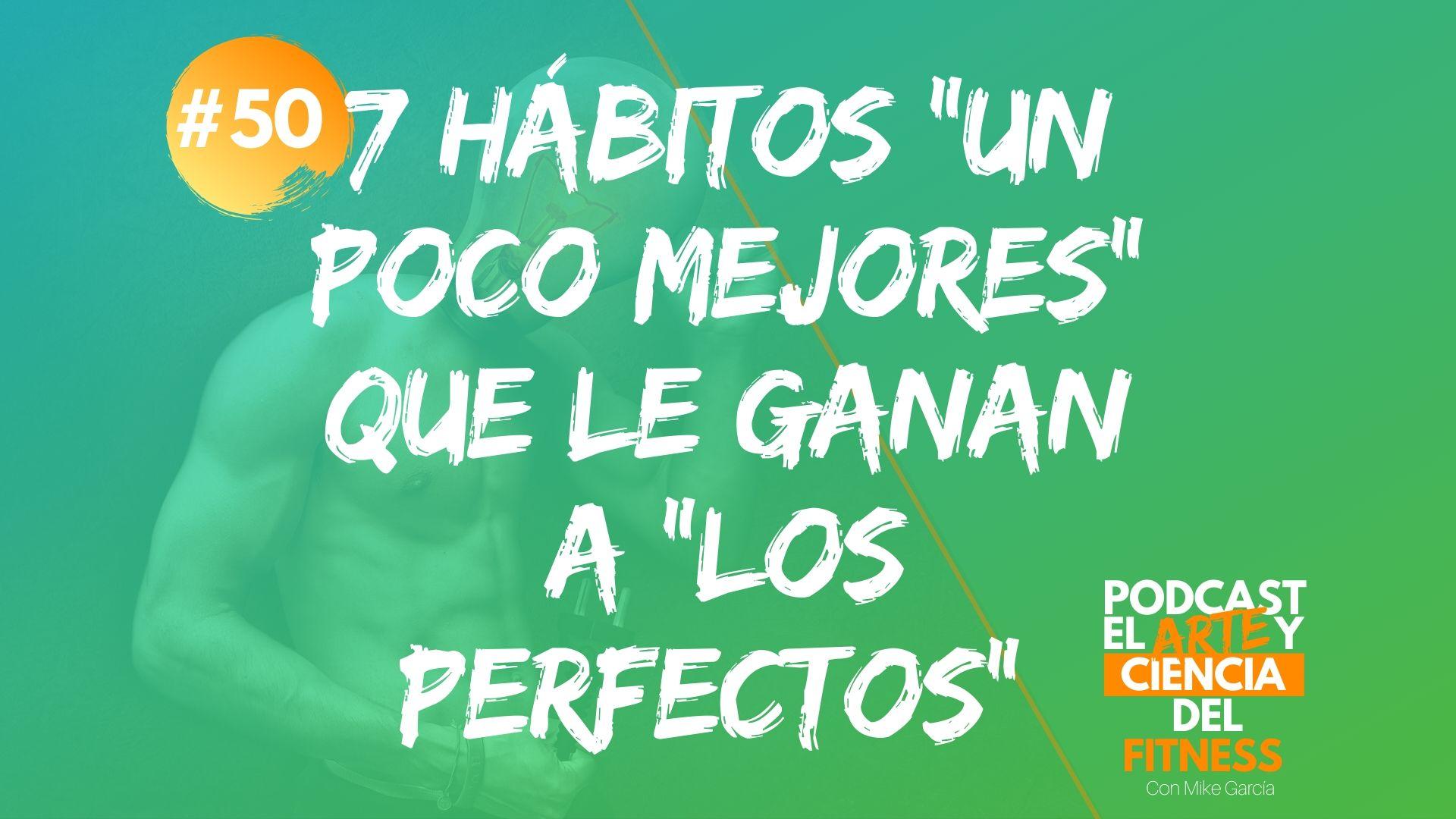 """Podcast #50: 7 Hábitos """"Un Poco Mejores"""" que le Ganan a """"Los Perfectos"""""""