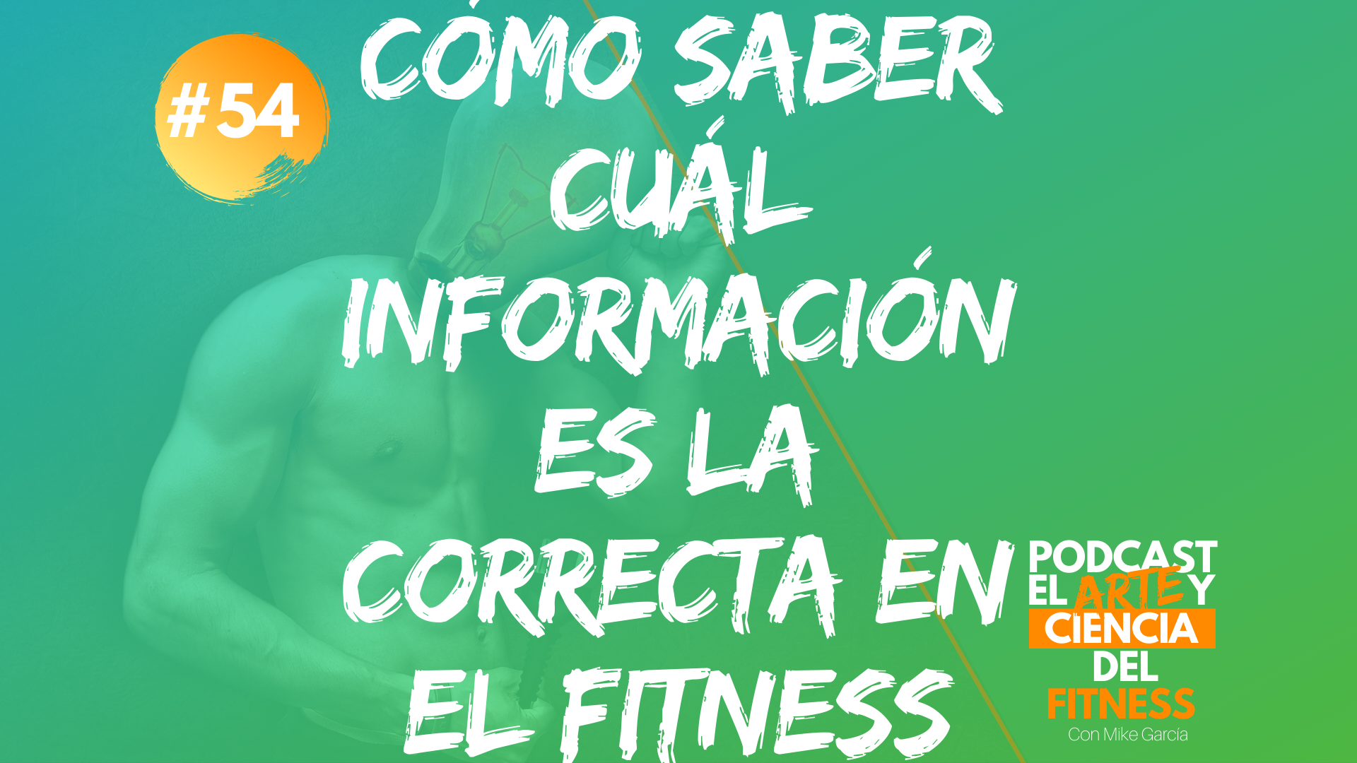 Podcast #54: Cómo Saber Cuál Información es la Correcta en el Fitness