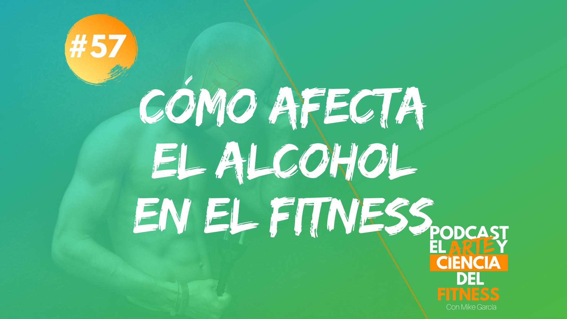 Podcast #57: Cómo Afecta El Alcohol En El Fitness