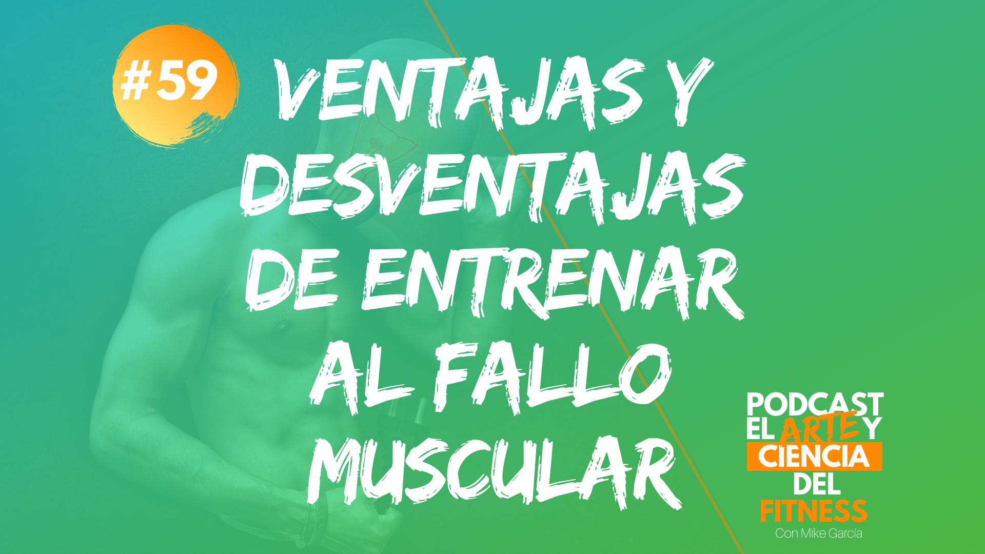 Podcast #59: Ventajas y Desventajas de Entrenar al Fallo Muscular