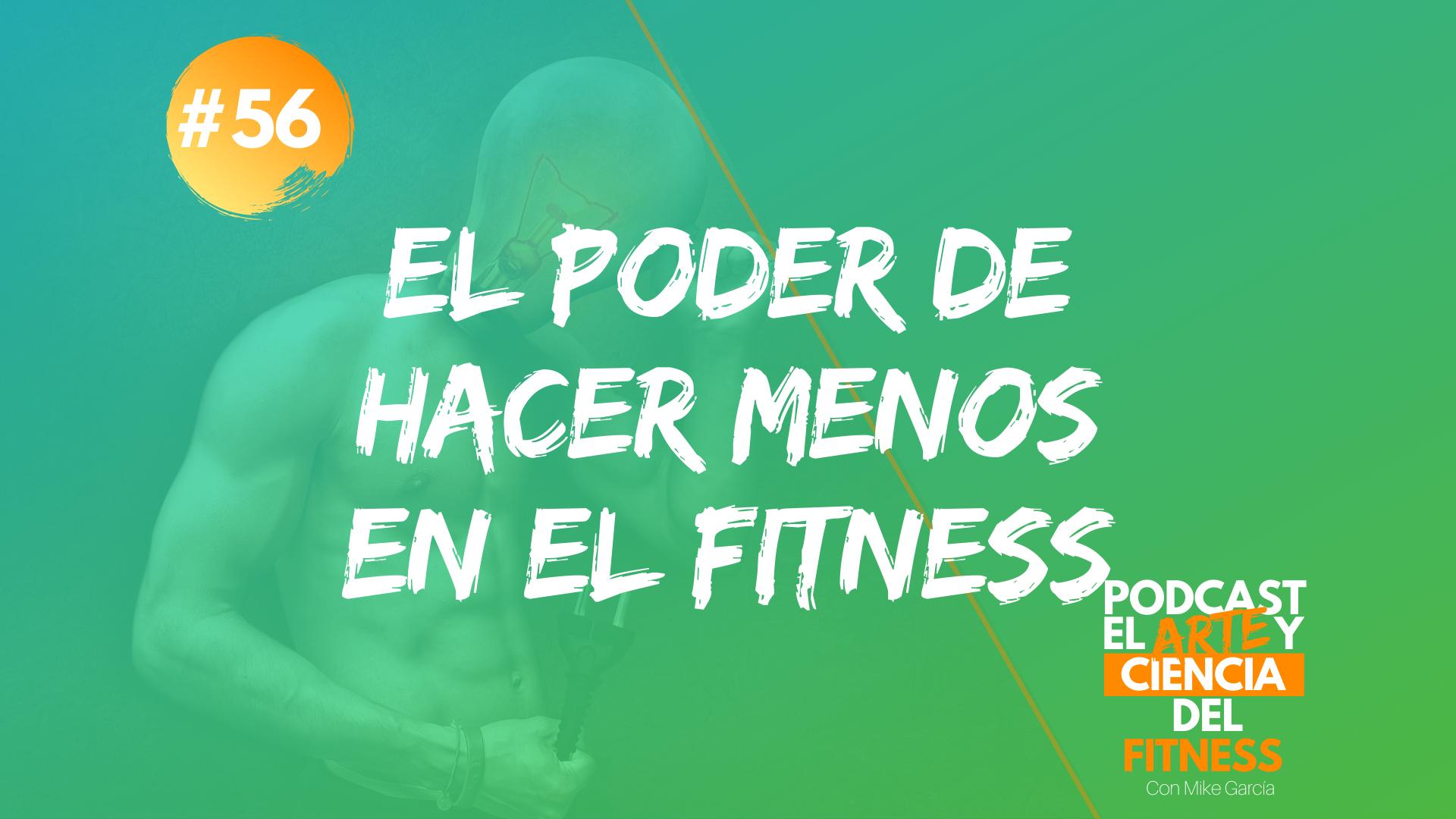 Podcast #56: El Poder De Hacer Menos En El Fitness