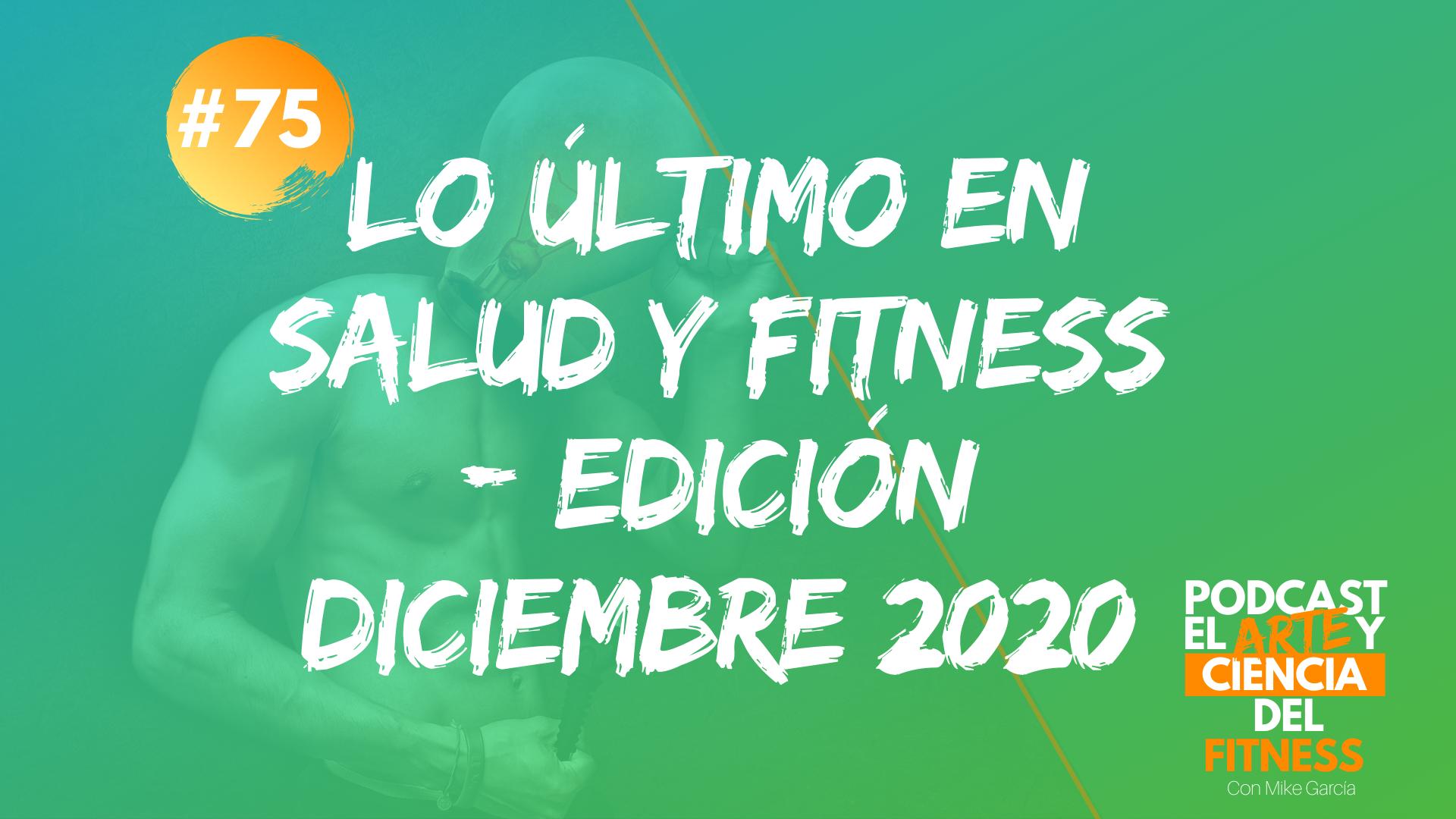 Podcast #75: Lo Último en Salud y Fitness – Edición Diciembre 2020