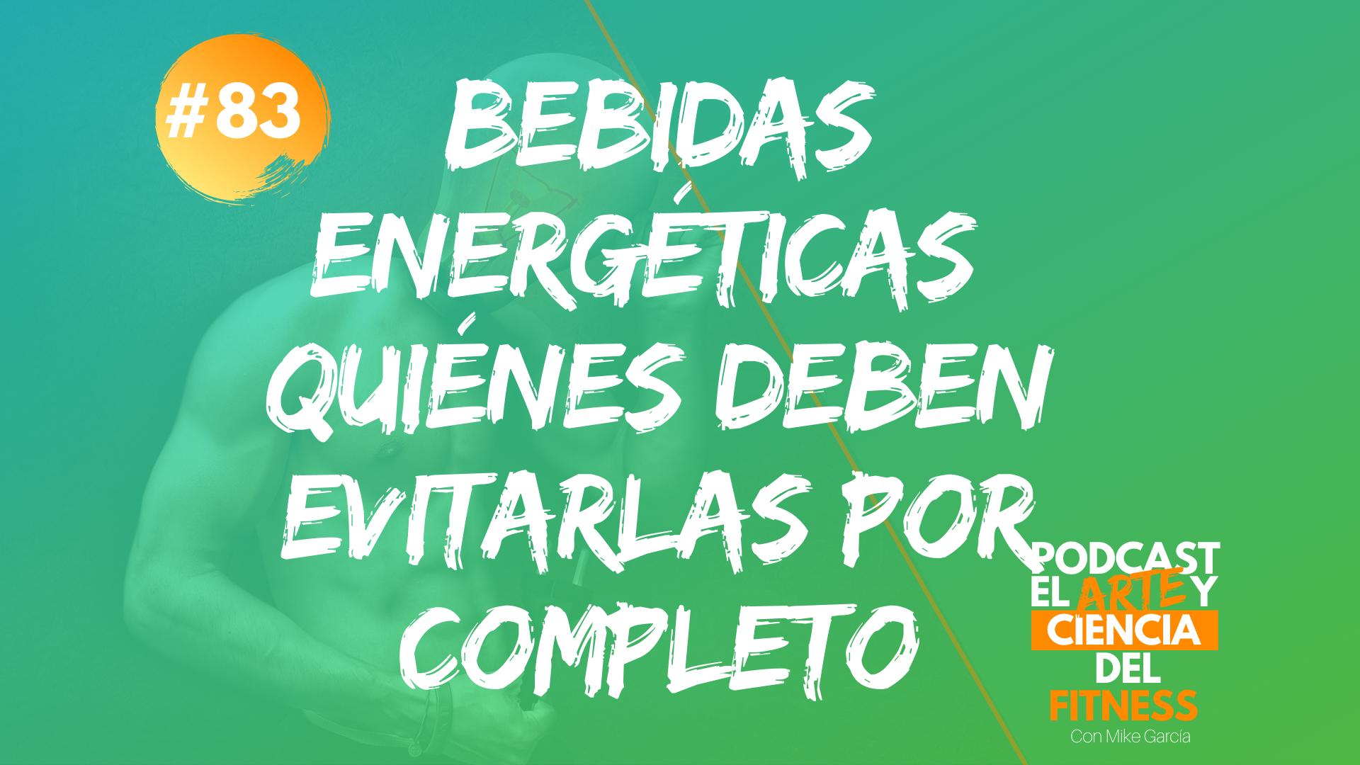 Podcast #83: Bebidas Energéticas: Quiénes Deben Evitarlas Por Completo