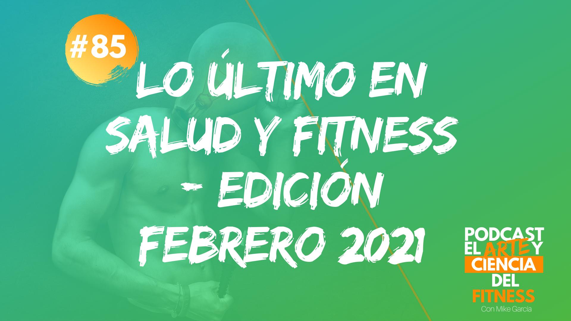 Podcast #85: Lo Último en Salud y Fitness – Edición Febrero 2021