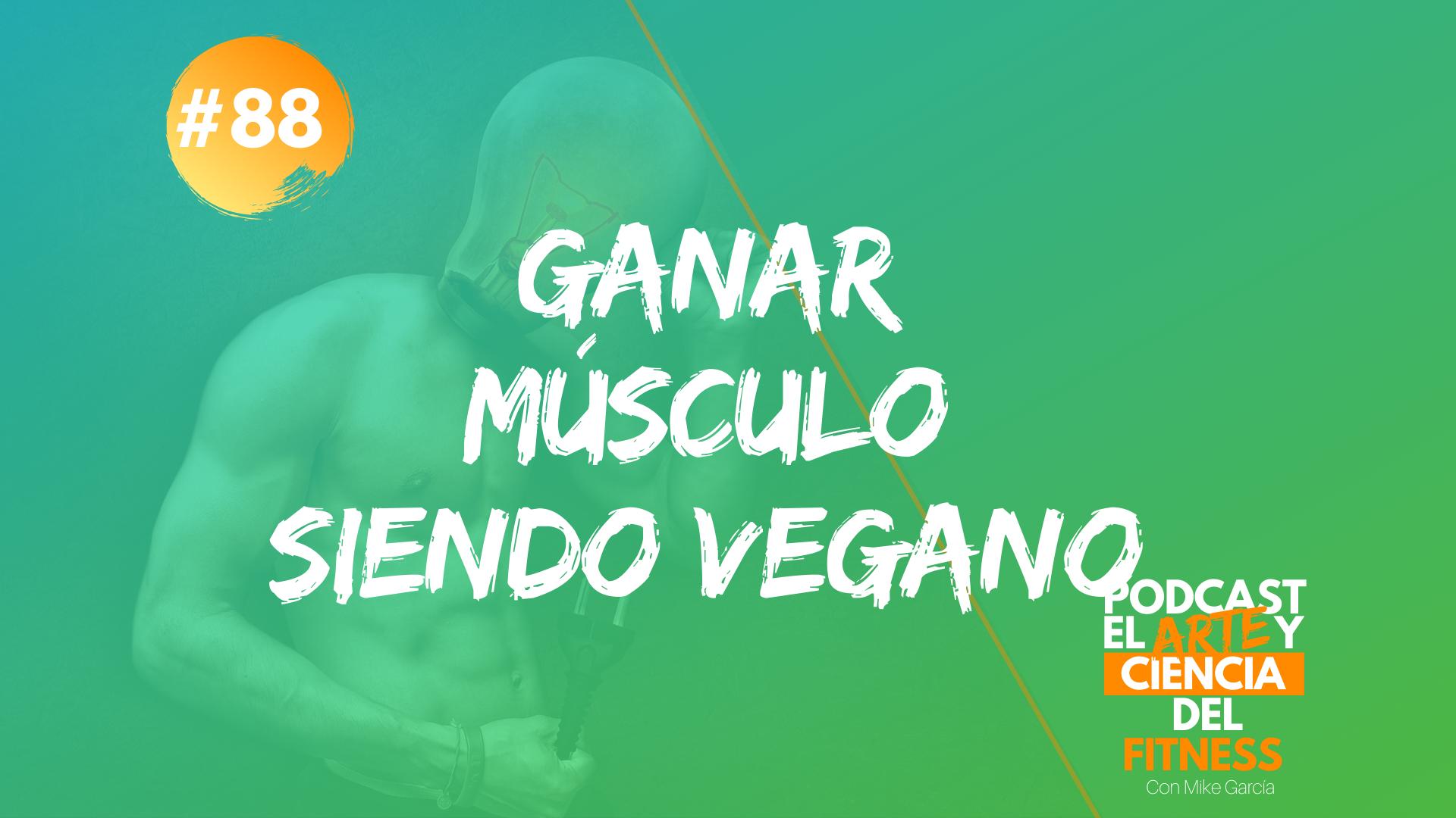 Podcast #88: Ganar Músculo Siendo Vegano