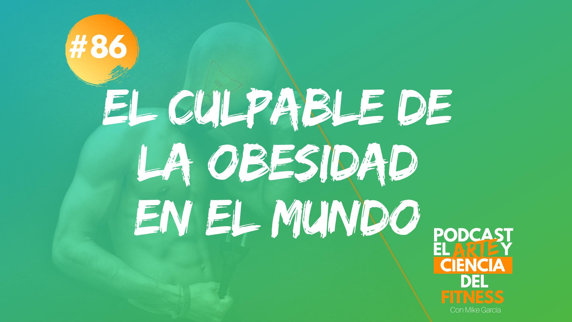 Podcast #86: El Culpable De La Obesidad En El Mundo