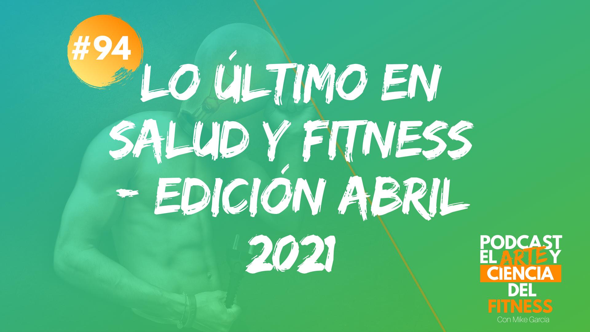 Podcast #94: Lo Último en Salud y Fitness – Edición Abril 2021