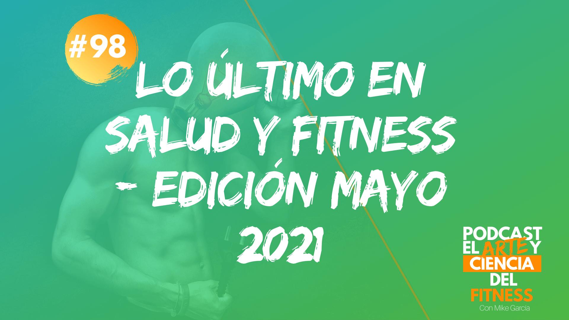 Podcast #98: Lo Último en Salud y Fitness – Edición Mayo 2021