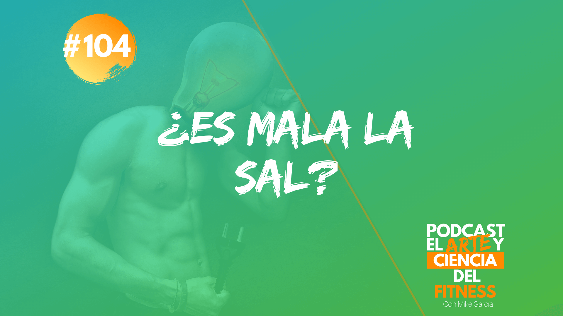 Podcast #104: ¿Es Mala La Sal?