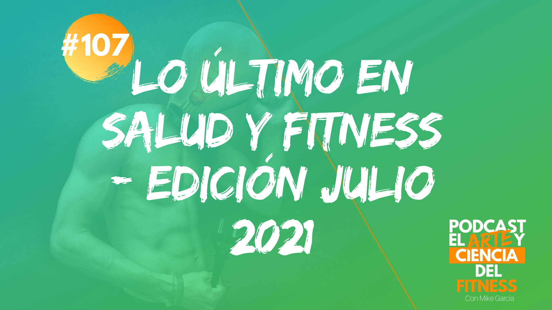 Podcast #107: Lo Último en Salud y Fitness – Edición Julio 2021