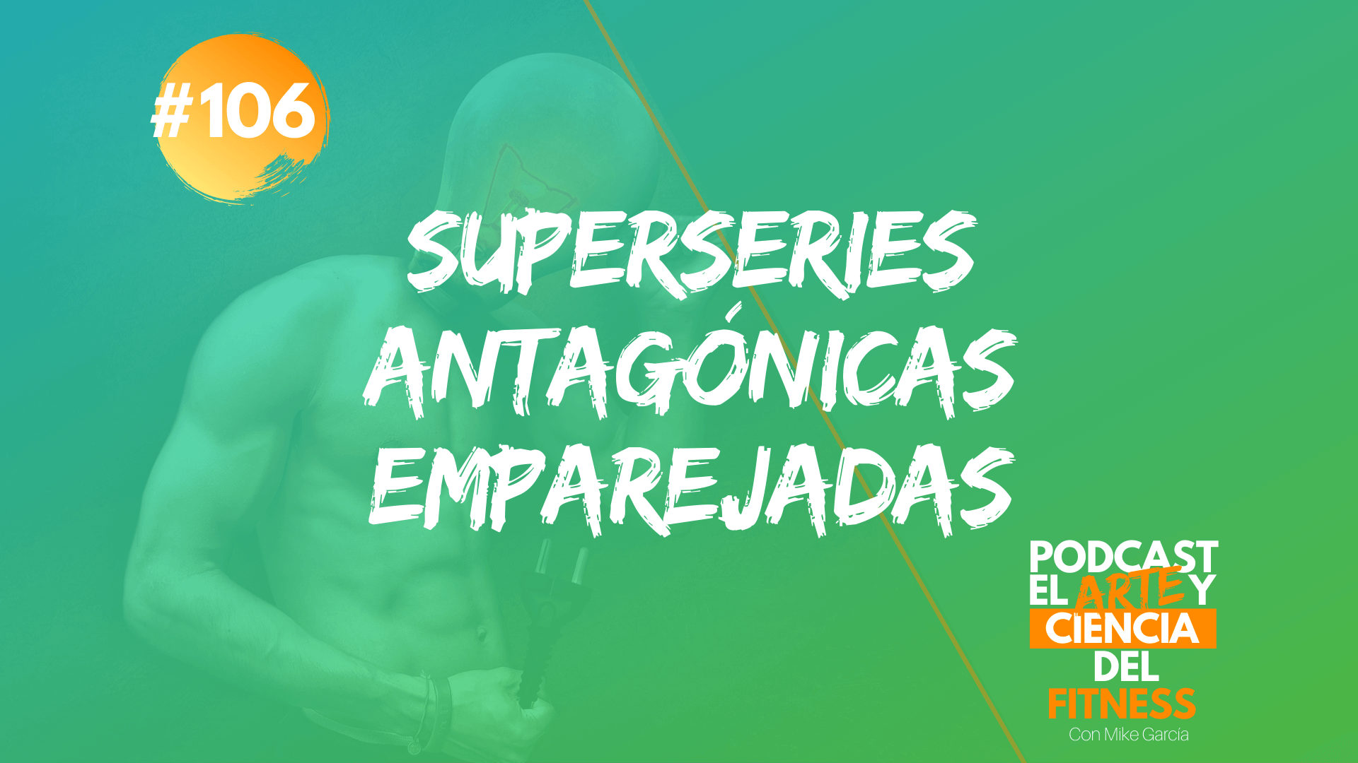 Podcast #106: Superseries Antagonistas Emparejadas