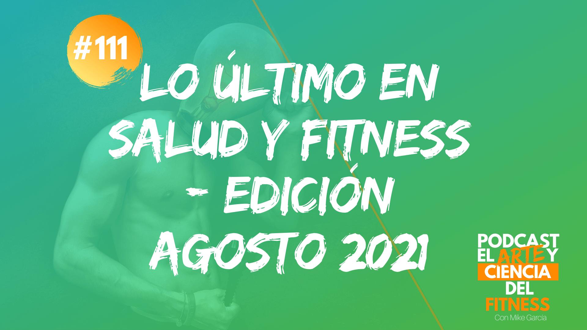 Podcast #111: Lo Último en Salud y Fitness – Edición Agosto 2021